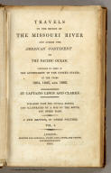 Travels to the Source of the Missouri River and Across the American Continent to the Pacific Ocean. Performed by Order of The Government of the United States, In the Years 1804, 1805, and 1806. By Captains Lewis and Clarke. Published From the Official Report, And Illustrated by a Map of the Route, and Other Maps. A New Edition, In Three Volumes. London: Printed For Longman, Hurst, Rees, Orme, And Brown, Paternoster-Row. 1815.