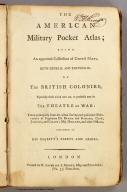 (Title Page to) The American Military Pocket Atlas, Being An approved Collection of Correct Maps, Both General and Particular, of The British Colonies, Especially those which now are, or probably may be The Theatre of War: Taken principally from the actual Surveys and judicious Observations of Engineers De Brahm and Romans, Cook, Jackson, and Collet, Maj. Holland, and other Officers, Employed in His Majesty's Fleets and Armies. London. Printed for R. Sayer and J. Bennet, Map and Print-Sellers (No. 53) Fleet-street.