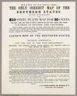 Ready June 28th, 1861, The Only Correct Map of the Southern States Ever Engraved. $10 Steel Plat Map for 50 Cents, six feet long and four in depth, printed on the very finest map paper ... Lloyd's Map of the Southern States of North America (for the use of the War Department). ... J.T. Lloyd, Publisher, 164 Broadway, N.Y.