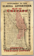 Supplement To The Elmira Advertiser. Map Of Chicago Showing The Burnt District. The City Of Chicago, Illinois. Published By G.W. & C.B. Colton & Co. 172 William St. New York. Entered ... 1855 by J.H. Colton & Co. ... New York.