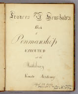 (Title Page to) Frances A. Henshaw's Book of Penmanship Executed at the Middlebury Female Academy April 29, 1828.