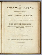 (Title Page to) The American Atlas: Or, A Geographical Description Of The Whole Continent Of America ... Engraved On Forty-Eight Copper Plates, By The Late Mr. Thomas Jefferys, Geographer to the King, and Others. London, Printed and Sold by R. Sayer and J. Bennett, Map and Print Sellers, No. 53, Fleet-Street. MDCCLXXVI.