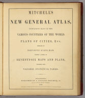 (Title Page to) Mitchell's New General Atlas, Containing Maps Of The Various Countries Of The World, Plans Of Cities, Etc. Embraced In Forty-Seven Quarto Maps, Forming A Series Of Seventy-Six Maps And Plans, Together With Valuable Statistical Tables. Philadelphia: Published By S. Augustus Mitchell, Jr. No. 31 South Sixth Street. 1860. Entered ... 1860, by S. Augustus Mitchell, Jr. ... Pennsylvania.