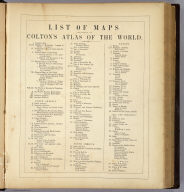 (Index to) Colton's Atlas Of The World, Illustrating Physical And Political Geography. By George W. Colton. Accompanied By Descriptions Geographical, Statistical, And Historical, By Richard Swainson Fisher, M.D. Complete In One Volume. New York: J.H. Colton And Company, No. 172 William, Corner Beekman Street. London: Trubner And Company, No. 12 Paternoster Row. 1856. Entered ... One Thousand Eight Hundred and Fifty-five, by J.H. Colton And Company ... New York.