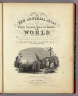 (Title Page to) A New Universal Atlas Containing Maps of the various Empires, Kingdoms, States and Republics Of The World. With a special map of each of the United States, Plans of Cities &c. Comprehended in seventy sheets and forming a series of One Hundred And Seventeen Maps, Plans And Sections ... Philadelphia, Published By S. Augustus Mitchell, N.E. corner of Market & 7th Streets. 1846. Entered ... 1846, by H.N. Burroughs ... Pennsylvania. (title page by) J. Knight Sc.