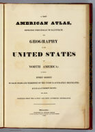 (Title Page to) A New American Atlas, Designed Principally To Illustrate The Geography Of The United States Of North America, In Which Every Country In Each State And Territory Of The Union Is Accurately Delineated, As Far As At Present Known: The Whole Compiled From The Latest And Most Authentic Information. Philadelphia: Published By Anthony Finley, At The North-East Corner Of Chestnut And Fourth Streets. 1826.