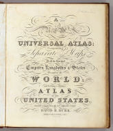 (Title Page to) A New Universal Atlas, Comprising Separate Maps Of all the Principal Empires, Kingdoms & States Throughout the World: and forming a distinct Atlas Of The United States. Carefully Compiled from the best Authorities Extant by David H. Burr. Published by D.S. Stone, N. York. Printed by Cammeyer & Clark, N.Y.