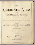 (Title Page to) New Commercial Atlas Of The United States and Territories: (Scale, 21 Miles To The Inch.) Showing All Railroads, Stations, Cities, Towns, Villages, Congressional Townships, Etc., Etc. A Complete Shippers' Guide. Drawn And Engraved From The Very Latest Government Surveys. Published By The Cram Atlas Company, New York And Chicago: Western Office, No. 66 Lake Street, Chicago. Entered ... 1875, by The Cram Atlas Company ... Washington, District of Columbia. Printed At The Lakeside Press, Clark And Adams Sts., Chicago.