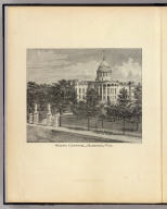 State Capitol, Madison, Wis. The Milwaukee Litho. & Engr. Co. (Compiled and published by Snyder, Van Vechten & Co., Milwaukee. 1878)