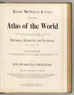 (Title Page to) Rand, McNally & Co.'s indexed atlas of the world containing large scale maps of every country and civil division upon the face of the globe, together with historical, descriptive, and statistical matter relative to each ... Accompanied by a new and original compilation forming a ready reference index ... Engraved, printed and published by Rand, McNally & Company, Chicago and New York, U.S.A., 1897.