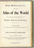 (Title Page to) Rand, McNally & Co.'s indexed atlas of the world containing large scale maps of every country and civil division upon the face of the globe, together with historical, descriptive, and statistical matter relative to each ... Accompanied by a new and original compilation forming a ready reference index ... Engraved, printed and published by Rand, McNally & Company, Chicago and New York, U.S.A., 1897. (Vol. 2 United States)
