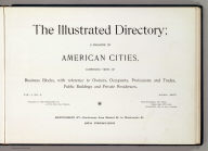 (Title Page to) The illustrated directory, a monthly magazine of American cities, comprising views of business blocks, with reference to owners, occupants, professions and trades, public buildings and private residences. Vol. 1, no. 5, April, 1895. Published by the Hicks-Judd Co. Copyrighted 1895, By Eli S. Glover. Montgomery St. - continuous from Market St. to Washington St., San Francisco.