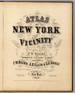 (Title Page to) Atlas of New York and vicinity from actual surveys by and under the direction of F.W. Beers, assisted by A.B. Prindle & others. (2nd Westchester County ed.) Published by F.W. Beers, A.D. Ellis & G.G. Soule. Assistants F.S. Fulmer, W.T. Comstock, A.M., A.J. Bingham, W.S. Roe, J.A. Cline. 95 Maiden Lane, New York. 1868. Entered ... 1868 by Beers, Ellis & Soule ... New York. Engd. by Worley & Bracher, 320 Chestnut St. Philada. Printed by James McGuigan, Cor. 3d & Dock Sts. Phila.