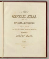 (Title Page to) A new general atlas, with the divisions and boundaries carefully coloured, Constructed entirely from new drawings, and engraved by Sidney Hall. (1st ed.). London, printed for Longman, Rees, Orme, Brown and Green, Paternoster Row, 1830.