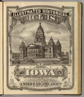 (Title Page to) A.T. Andreas' illustrated historical atlas of the State of Iowa. 1875. (7th Congressional District ed.). (with view:) State Capitol, Des Moines. Published by the Andreas Atlas Co., Lakeside Building, Chicago, Ills. Engraved & printed by Chas. Shober & Co., Props. of Chicago Lithographing Co.