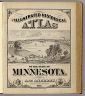 (Title Page to) An illustrated historical atlas of the State of Minnesota. (with view:) Lake Emily, Le Sueur Co., Minn. near St. Peter. Published by A.T. Andreas, Lakeside Building, Chicago, Ills. 1874. Chas. Shober & Co. Proprietors of Chicago Lith. Co.