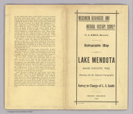 (Covers to) Hydrographic map of Lake Mendota, Dane Co., Wisconsin and of its adjacent topography prepared from surveys made by civil engineering students, University of Wisconsin classes 1897, 8, 9, 0, and by the Wisconsin Geological and Natural History Survey. E.A. Birge, Ph.D., director. Hydrography and cartography in charge of L.S. Smith, C.E. ... 1900. The Northwestern Litho. Co. Milwaukee.