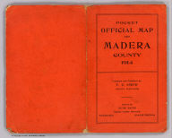 (Covers to) Official map of Madera County, California 1914. Compiled from official records and surveys. Published by F.E. Smith, Co. Surveyor. Drawn by Irving Bacon, Deputy. Approved and declared the Official map of Madera County by order of the Board of Supervisors ... Copyright by F.E. Smith, 1914. Britton & Rey Lithographers Inc., S.F.