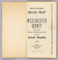 (Title Page to) Servoss' sectional road map of Westchester County, New York with part of Fairfield County, Conn. Showing the good roads. Indexed. Published by Isaac H. Blanchard Co. 268-270 Canal St. New York. Copyright, 1902, by Isaac H. Blanchard Co.