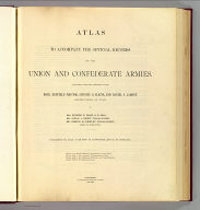 (Title Page to) Atlas to accompany the official records of the Union and Confederate armies. Published under the direction of the Hons. Redfield Proctor, Stephen B. Elkins and Daniel S. Lamont, secretaries of war, by Maj. George B. Davis, U.S. Army, Mr. Leslie J. Perry, civilian expert, Mr. Joseph W. Kirkley, civilian expert, Board of Publication. Compiled by Capt. Calvin D. Cowles, 23d U.S. Infantry. Washington: Government Printing Office, 1891-1895.