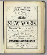 (Title Page to) Atlas of the city of New York. Manhattan Island. From actual surveys and official plans by Geo. W. & Walter S. Bromley, civil engineers. Published by G.W. Bromley & Co., 120 Nth. Seventh St., Philadelphia. 1891. Engraved by Rudolph Spiel, 30 N. Fifth St., Phila. Printed by F. Bourquin, 31 S. Sixth St., Phila.