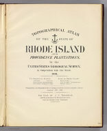 (Title Page to) Topographical atlas of the state of Rhode Island and Providence Plantations, by the United States Geological Survey, in cooperation with the state. 1891. U.S. Geological Survey. J.W. Powell, Director. Henry Gannett, Chief Geographer. Marcus Baker, geographer in charge. State of Rhode Island. David W. Hoyt, John W. Ellis, Winslow Upton, commissioners. Triangulation and topography by the U.S. Geological and the U.S. Coast & Geodetic surveys. Surveyed 1885-1888. For sale by J.C. Thompson, 269 Westminster St., Providence, R.I. Under the direction of the commission. (Printed by) Geo. H. Walker & Co., Boston & N.Y.