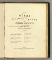 (Title Page to) An atlas of the United States of North America, corrected to the present period, accompanied by a condensed view of the history & geography of each state compiled from the latest official documents. London: Published by Simpkin & Marshall -- and Thomas Wardle, Philadelphia. 1832.
