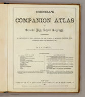 (Title Page to) Cornell's companion atlas to Cornell's high school geography: comprising a complete set of maps, designed for the student to memorize, together with numerous maps for reference, etc. By S.S. Cornell, corresponding member of the American Geographical and Statistical Society. New York: Published by D. Appleton and Company, 443 & 445 Broadway. 1864. Entered ... 1856, by S.S. Cornell ... Southern District of New York.