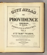 (Title Page to) City atlas of Providence, Rhode-Island, by wards, complete in 3 volumes. Vol. 3. Comprising the 4th, 7th & 10th wards. From official records, private plans and actual surveys. Based upon plans deposited in the Department of Surveys. Surveyed & published under the direction of G.M. Hopkins, C.E., 320 Walnut Street, Philadelphia, 1875. Engraved by Edward Busch, 320 Walnut Street. Assists. surveyors H.W. Hopkins, Geo. W. Bromley. Printed by F. Bourquin, 31 So. Sixth St., Phil. Entered according to Act of Congress in the year 1875 by G.M. Hopkins in the office of the Librarian of Congress at Washington, D.C.