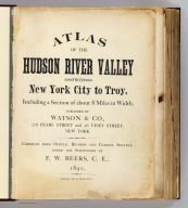 (Title Page to) Atlas of the Hudson River Valley from New York City to Troy, including a section of about 8 miles in width. Published by Watson & Co., 278 Pearl Street and 36 Vesey Street, New York. Compiled from official records and careful surveys, under the supervision of F.W. Beers, C.E., 1891. Copyright 1891, by Watson & Co.