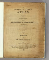 (Title Page to) A general and classical atlas: accompanied with a concise treatise on the principles of geography, and with a few practical remarks on the application of maps to the purpose of instruction. By the Rev. Edward Patteson, M.A. of Richmond, Surrey. Printed for the author, by G.A. Wall, Richmond: and sold, in London by Messrs. Rivington, St. Paul's Church-Yard, Mr. Faden (et al.) ... 1804.