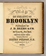 (Title Page to) Farm line map of the city of Brooklyn. Published by J.B. Beers & Co., 36 Vesey St., New York. From official records and surveys. Compiled and drawn by Henry Fulton, C.E., Brooklyn, L.I., 1874. Entered ... 1874 by J.B. Beers & Co. ... Washington, D.C.