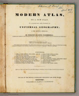 (Title Page to) Modern atlas, on a new plan, to accompany the System of universal geography, a new edition, improved, by William Channing Woodbridge ... Entered ... 1831, by William C. Woodbridge ... Connecticut. For sale by the principal booksellers throughout the United States. Hartford: Published by Belknap & Hamersley. (1837?)