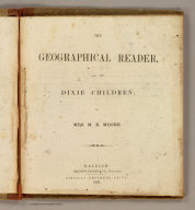 (Title Page to) The geographical reader, for the Dixie children. By Mrs. M.B. Moore. Raleigh: Branson, Farrar & Co., Publishers. Biblical Recorder Print. 1863.