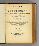 (Title Page to) Atlas of Westchester County, N.Y. Pocket, desk and automobile edition. Volume II. Yonkers, Greenburg, Mt. Pleasant, Ossining, Cortlandt, New Castle, North Castle, Yorktown, Somers, Bedford, Poundridge, Lewisboro, and North Salem. 1914. G.W. Bromley & Co., 34 Pine Street, New York. Copyright 1914.