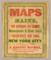 (Covers to) Maps of Maine, New Hampshire and Vermont, Massachusetts & Rhode Island, Connecticut, New York, and New York City. Published by S. Augustus Mitchell, North East corner of Market and Seventh streets, Philadelphia. 1846. Evans, Printer. Fourth below Chestnut.