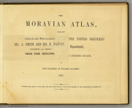 (Advertisement with) The Moravia atlas, embracing statistics of the Church of the United Brethren in her home and foreign departments, compiled from the most recent and authentic sources, by the teachers of the Fullback Academy. 1853.