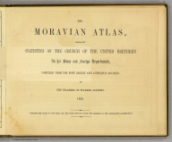 (Title Page to) The Moravia atlas, embracing statistics of the Church of the United Brethren in her home and foreign departments, compiled from the most recent and authentic sources, by the teachers of the Fullback Academy. 1853.