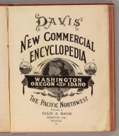 (Title Page to) Davis' new commercial encyclopedia, the Pacific Northwest: Washington, Oregon and Idaho. Published by Ellis A. Davis. Berkeley, Cal. Seattle. 1909.