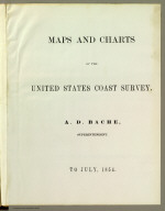 (Presentation Page to) Maps and charts of the United States Coast Survey. A.D. Bache, Superintendent. To July, 1854.