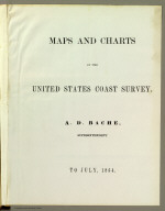 (Title Page to) Maps and charts of the United States Coast Survey. A.D. Bache, Superintendent. To July, 1854.