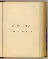 (Half Title Page to) Stanford's London atlas of universal geography exhibiting the physical and political divisions of the various countries of the world. Folio edition. One hundred maps, with a list of latitudes and longitudes. Second issue, revised and enlarged. London, Edward Stanford, Geographer to Her Majesty, 12, 13 & 14 Long Acre, W.C. 1901.