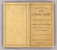 (Covers to) Blanchard's guide map of Chicago. And suburbs south to Seventy First Street. National School Furnishing Co. 141-143 Wabash Ave. Chicago. 1886.