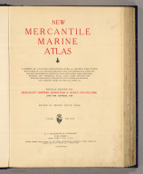 (Title Page to) New mercantile marine atlas. A series of 35 plates containing over 200 charts and plans with tables of 12,000 distances between ports. Supplemented by a new and original diagrammatic chart for calculating speed, time & distance, national and commercial flags, cable, oiling stations and wireless telegraphy charts with list of wireless stations, and complete index of over 20,000 ports, &c. Specially designed for merchant shippers, exporters & ocean travellers and for general use. Edited by George Philip, F.R.G.S. Ninth edition. C.S. Hammond & Company, publishers, New York City, U.S.A. London: George Philip & Son, Ltd., the London Geographical Institute, 32 Fleet Street, E.C. Liverpool: Philip, Son & Nephew, Ltd., 20 Church St. (1922)