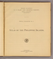 (Title Page No. 2 to:) Atlas of the Philippine Islands. Treasury Department, U.S. Coast and Geodetic Survey. Henry S. Pritchett, Superintendent. Special Publication No. 3. Washington: Government Printing Office. 1900. (1899)