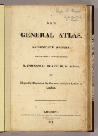 (Title Page to) A New General Atlas, Ancient and Modern, Accurately Constructed, by Principal Playfair, St. Andrews, and Elegantly Engraved by the most eminent Artists in London. London: Printed for The Author, and Sold By T. Underwood, Fleet Street, London, and P. Hill, Edinburgh. 1814.