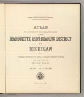 (Title Page to) Department Of The Interior, United States Geological Survey, Charles D. Walcott, Director. Atlas To Accompany Monograph XXVIII On The Marquette Iron-Bearing District Of Michigan By Charles Richard Van Hise And William Shirley Bayley With A Chapter On The Republic Through By Henry Lloyd Smyth. Washington 1896. Julius Bien & Co. Lith. N.Y.