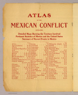 (Table of Contents to) Atlas Of The Mexican Conflict Containing Detailed Maps Showing the Territory Involved, Pertinent Statistics of Mexico and the United States, Summary of Recent Events in Mexico. Rand McNally & Company, Publishers, Chicago - New York, U.S.A. 1914. Copyright, 1914, by Rand, McNally & Co.
