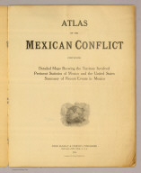 (Title Page to) Atlas Of The Mexican Conflict Containing Detailed Maps Showing the Territory Involved, Pertinent Statistics of Mexico and the United States, Summary of Recent Events in Mexico. Rand McNally & Company, Publishers, Chicago - New York, U.S.A. 1914. Copyright, 1914, by Rand, McNally & Co.