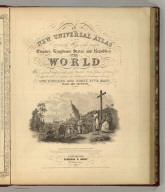 (Title Page to) A New Universal Atlas Containing Maps of the various Empires, Kingdoms, States and Republics Of The World. With a special map of each of the United States, Plans of Cities &c. Comprehended in eighty one sheets and forming a series of One Hundred And Forty Five Maps, Plans And Sections ... Baltimore, Cushings & Bailey, 262 Market Street. 1859. Entered ... 1856, by Charles Desilver ... Pennsylvania. (title page by) Barralet del. Humphreys, sc. J. Knight Sc. Entered according to Act of Congress in the year 1856 by Charles Desilver in the Clerk's office if the District Court of the Eastern District of Pennsylvania.